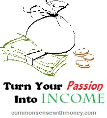 TurnYourPassionIntoIncome Turn Your Passion Into Income