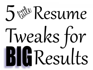 Little Resume Tweaks for Big Results (Part 1)