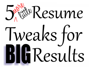 5 More Little Resume Tweaks