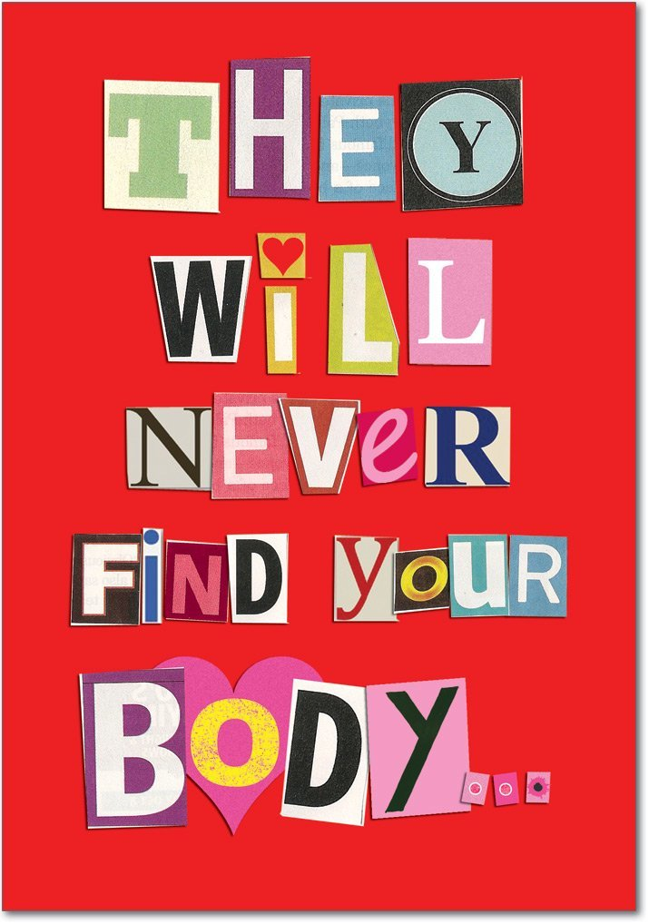They wil never find your body