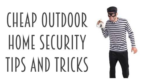 Cheap Outdoor Home Security Tips