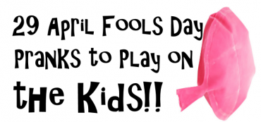 April Fools Pranks to Play on the kids