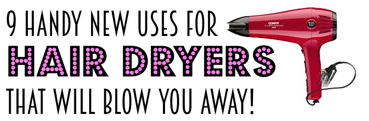 New Uses for Hair Dryers